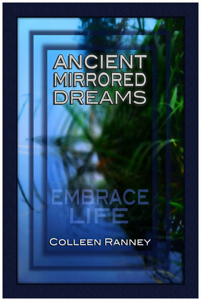 Ancient Mirrored Dreams- By Colleen Ranney